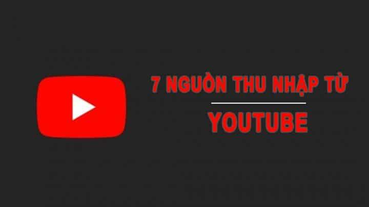 7 nguồn thu nhập từ YouTube cực kỳ tuyệt vời
