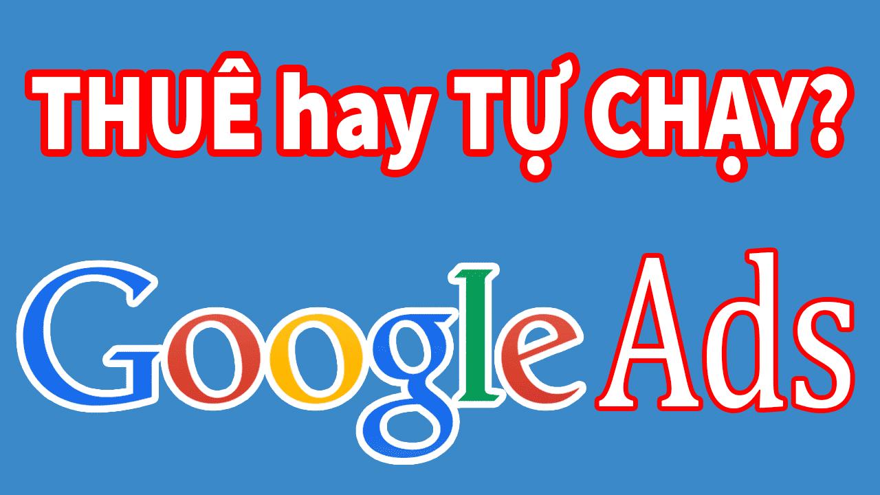 Quảng cáo Google – Nên thuê hay tự chạy?