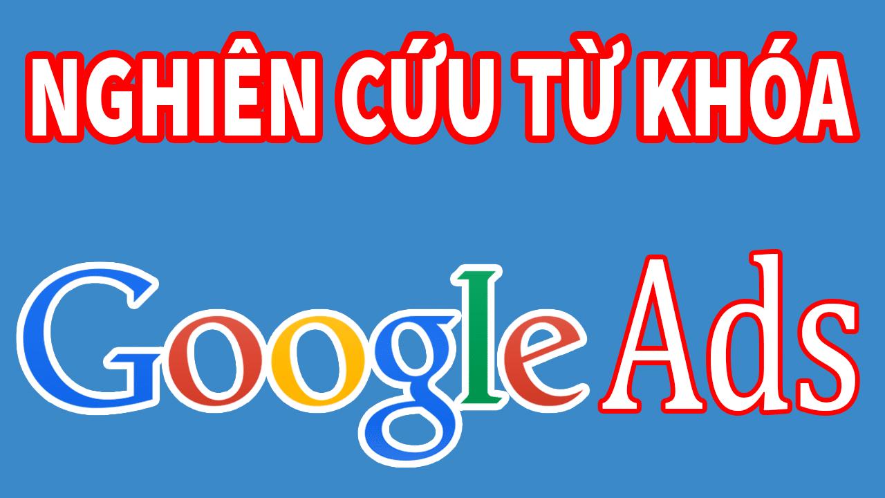 Bí quyết nghiên cứu từ khóa để quảng cáo Google Adwords hiệu quả