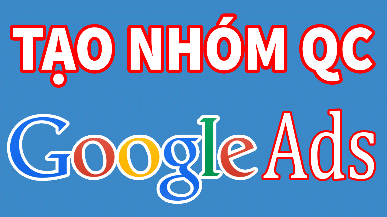 Cách Tạo Nhóm Quảng Cáo Google Đúng Cách Để Tăng Ctr