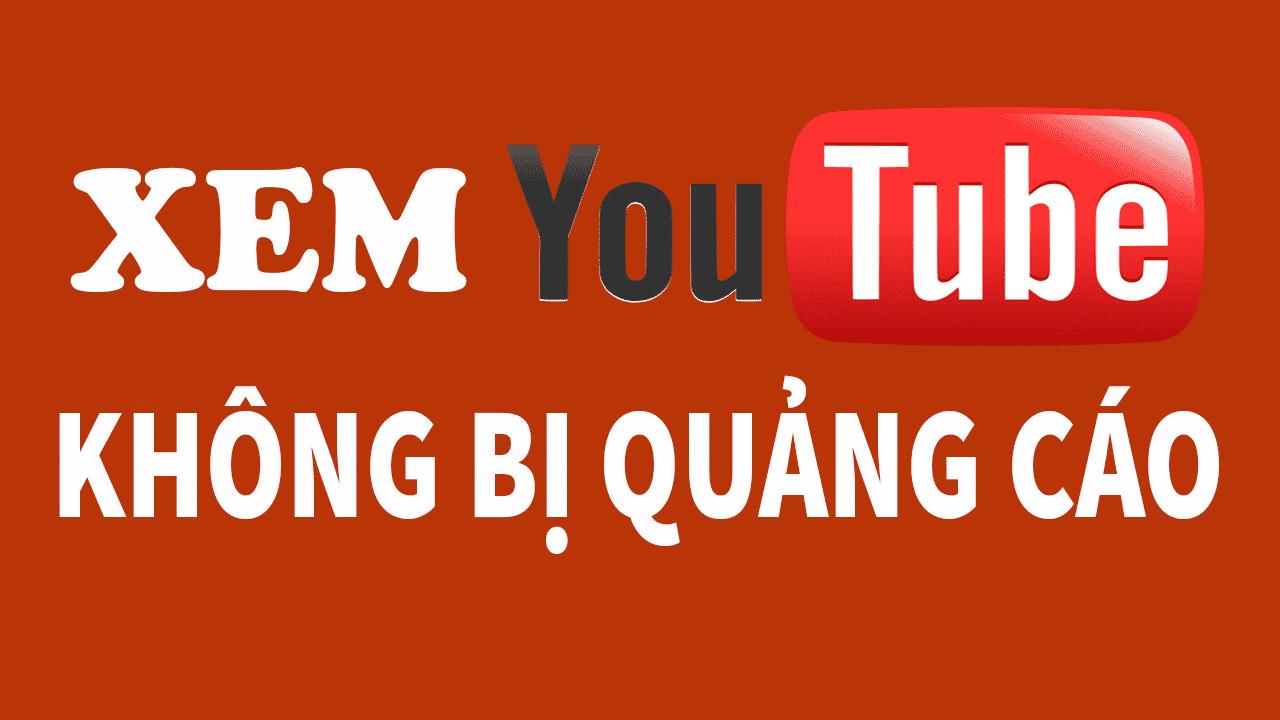 Xem Youtube Khong Bi Quang Cao