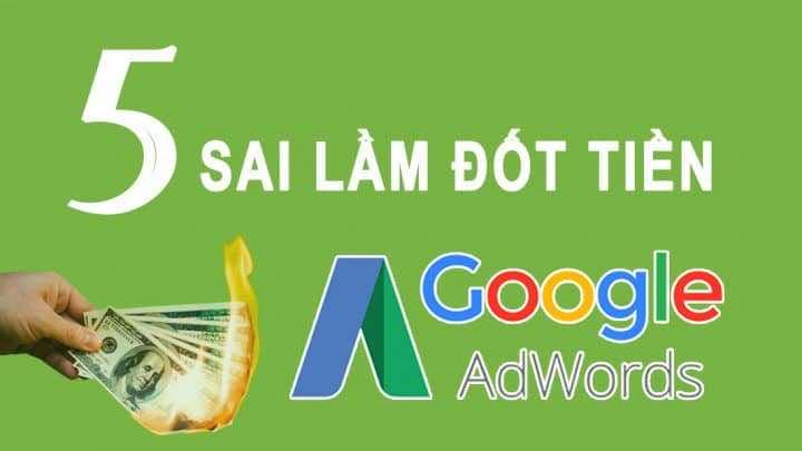 5 sai lầm lớn dẫn đến Đốt Tiền trong Google Ads mà không phải ai cũng biết