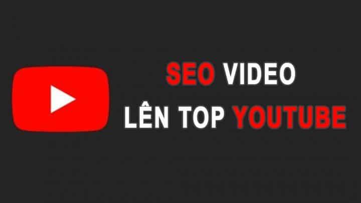 Hướng dẫn cách SEO video lên TOP YouTube chắc chắn là lên
