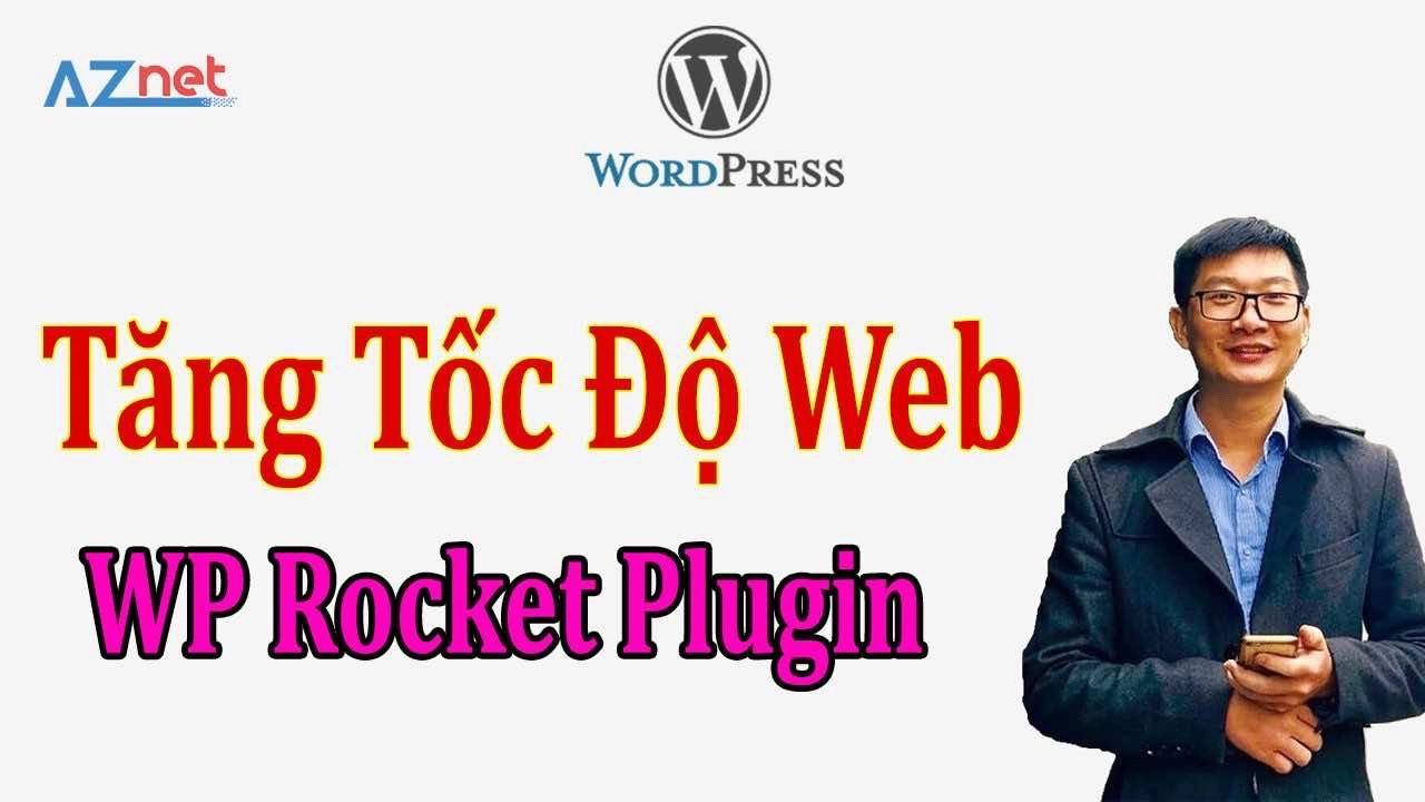 Video hướng dẫn tăng tốc độ cho website với WP Rocket Plugin
