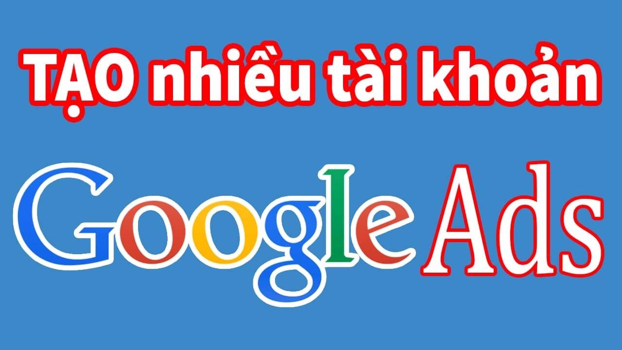 Tạo nhiều tài khoản quảng cáo Google