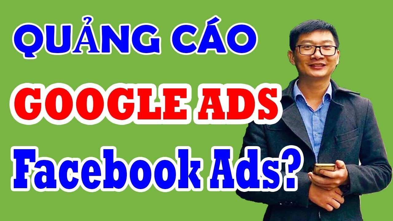 nen chay quang cao google hay chay quang cao facebook
