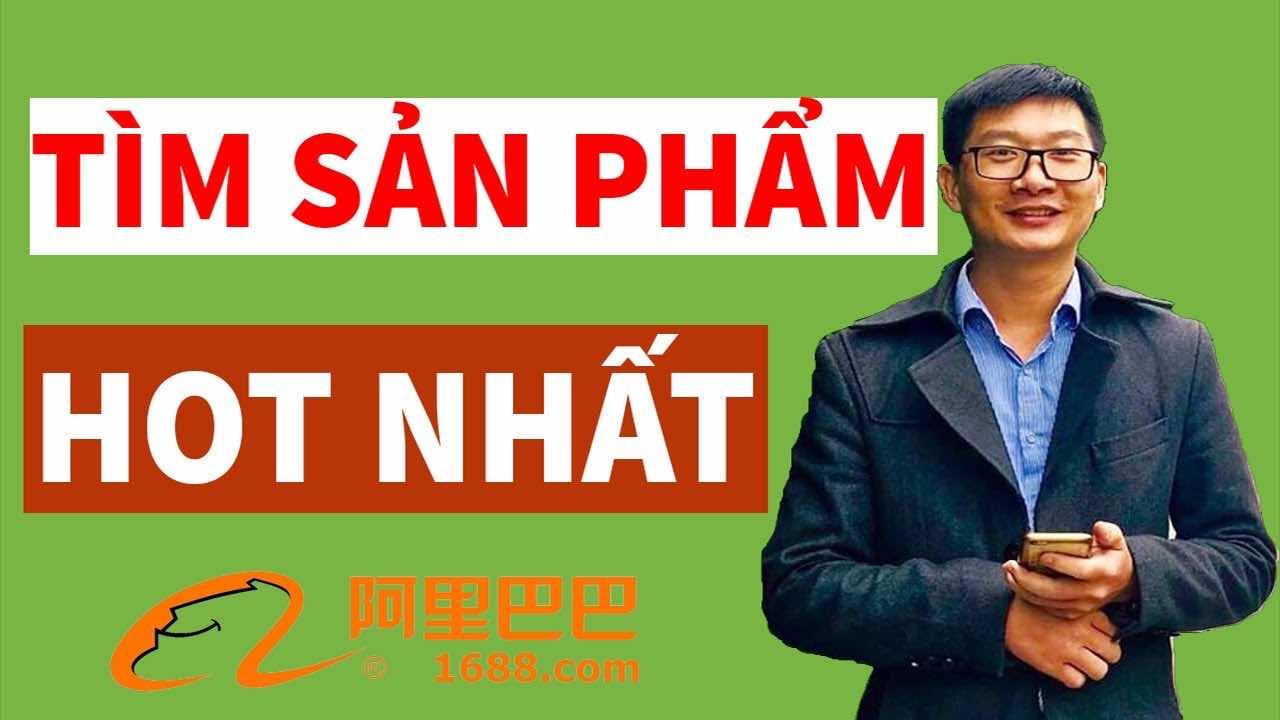 bi mat cach tim san pham hot nhat thi truong tren 1688 de ban chay