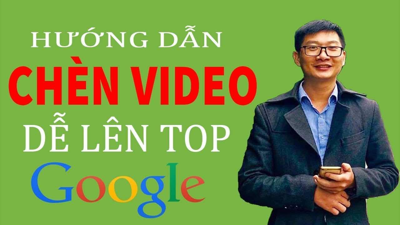 huong dan cach chen video vao website de toi uu seo len top google