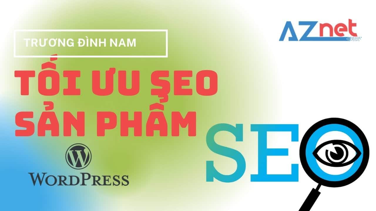 Huong Dan Toi Uu Seo Cho San Pham Website Wordpress Phan 1