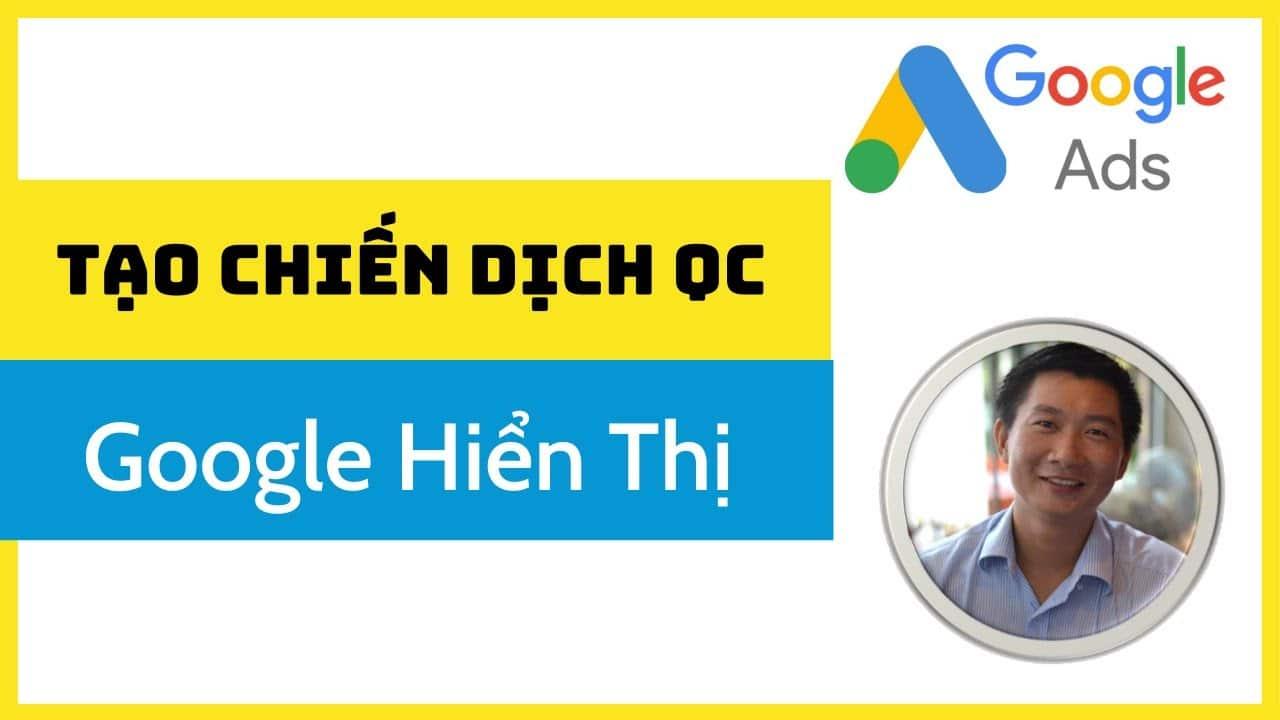 Huong Dan Tao Chien Dich Quang Cao Google Hien Thi Gdn Moi Nhat
