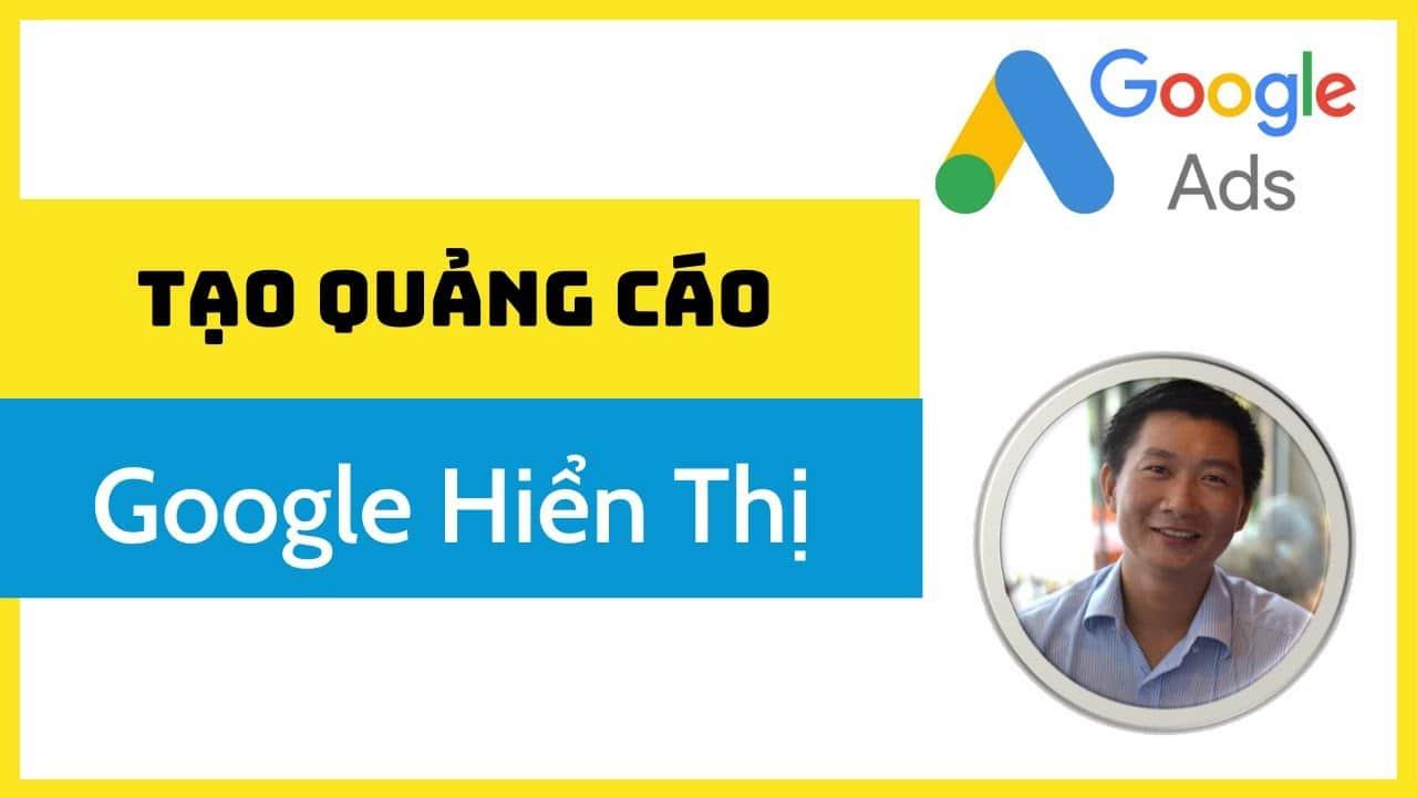 Huong Dan Tao Quang Cao Google Hien Thi Gdn Thich Ung Moi Nhat